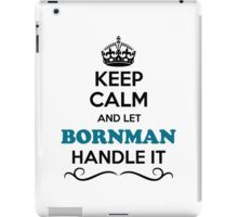 Keep Calm and Let BORNMAN Handle it iPad Case/Skin