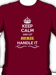 Keep Calm and Let HERIE Handle it T-Shirt