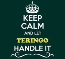 Keep Calm and Let TERINGO Handle it by Neilbry