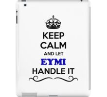 Keep Calm and Let EYMI Handle it iPad Case/Skin