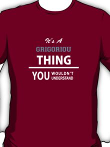 Its a GRIGORIOU thing, you wouldn't understand T-Shirt