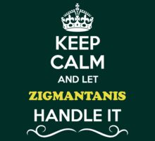 Keep Calm and Let ZIGMANTANIS Handle it by thenamer