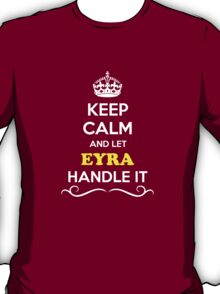 Keep Calm and Let EYRA Handle it T-Shirt
