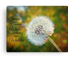 Dandelion - Inspirational, Some See Weeds While Others See Wishes Canvas Print