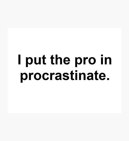 Procrastinate Black Photographic Print