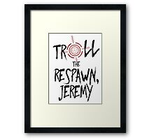 Inspired by Unbreakable Kimmy Schmidt - Troll the Respawn Jeremy - Indiana Mole Women Catchphrase Framed Print