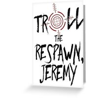 Inspired by Unbreakable Kimmy Schmidt - Troll the Respawn Jeremy - Indiana Mole Women Catchphrase Greeting Card