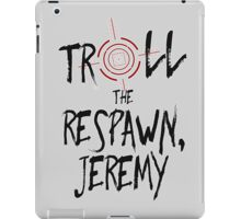 Inspired by Unbreakable Kimmy Schmidt - Troll the Respawn Jeremy - Indiana Mole Women Catchphrase iPad Case/Skin