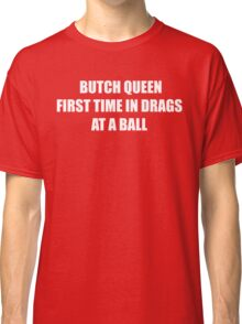 Butch Queen First Time In Drags At A Ball (Paris is Burning) Classic T-Shirt