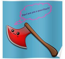 May I axe you a question? Poster