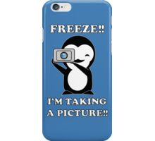 freeze! I'm taking a Picture! iPhone Case/Skin