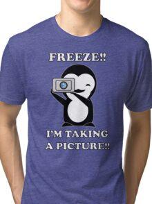 freeze! I'm taking a Picture! Tri-blend T-Shirt