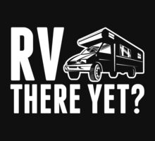 RV....There Yet? by classydesigns