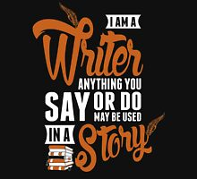 I Am A Writer Anything You Say Or Do May Be Used In A Story T-Shirt