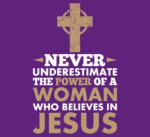 Never Underestimate The Power Of A Woman Who Believes In Jesus by classydesigns
