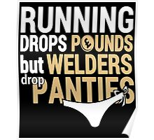 Running Drops Pounds But Welders Drop Panties - Custom Tshirt Poster