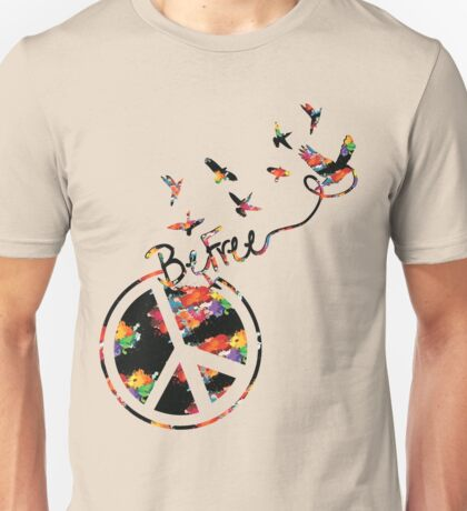 Peace and be free Unisex T-Shirt