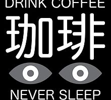 Drink Coffee Never Sleep by JollyNihilist