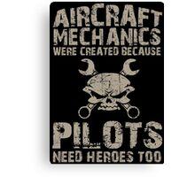 Aircraft Mechanics Were Created Because Pilots Need Heroes Too - TShirts & Hoodies Canvas Print