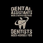 Dental Assistants Were Created Because Dentists Need Heroes Too - TShirts & Hoodies by funnyshirts2015