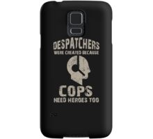 Despatchers Were Created Because Cops Need Heroes Too - TShirts & Hoodies Samsung Galaxy Case/Skin