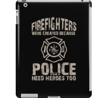 Firefighters Were Created Because Police Need Heroes Too - TShirts & Hoodies iPad Case/Skin