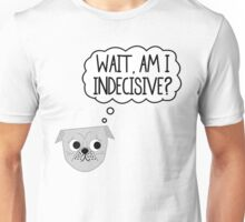 Wait, Am I Indecisive? Unisex T-Shirt