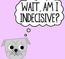 Wait, Am I Indecisive? by Amy Jones