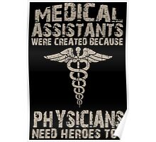 Medical Assistants Were Created Because Physicians Need Heroes Too - TShirts & Hoodies Poster