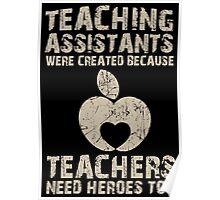 Teaching Assistants Were Created Because Teachers Need Heroes Too - TShirts & Hoodies Poster