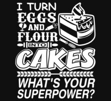 I Turn Eggs And Flour Into Cakes Whats Your Superpower? by classydesigns