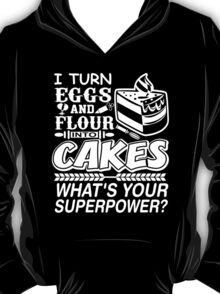 I Turn Eggs And Flour Into Cakes Whats Your Superpower? T-Shirt