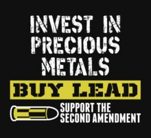 Invest In Precious Metals Buy Lead Support The Second Amendment by classydesigns