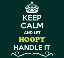 Keep Calm and Let HOOPY Handle it by gradyhardy