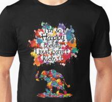 I'm so happy today Unisex T-Shirt