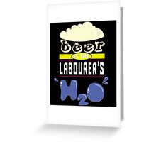 """Beer is the Labourer's H20"" Collection #43136 Greeting Card"