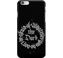 Don't be afraid of the Dark iPhone Case/Skin