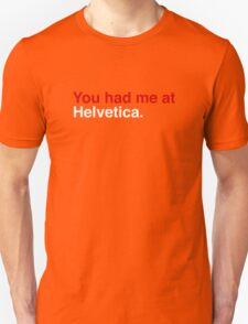 You had me at Helvetica. Unisex T-Shirt
