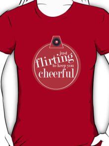 Just flirting to keep you cheerful T-Shirt