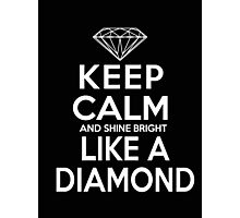 Keep calm and shine bright like a diamond - T-shirts and Hoddies Photographic Print