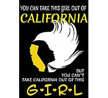 You Can Take This Girl Out Of California But You Can't Take California Out Of This Girl - Custom Tshirt Photographic Print