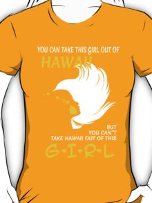 You Can Take This Girl Out Of Hawaii But You Can't Take Hawaii Out Of This Girl - Custom Tshirt T-Shirt