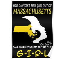 You Can Take This Girl Out Of Massachusetts But You Can't Take Massachusetts Out Of This Girl - Custom Tshirt Poster