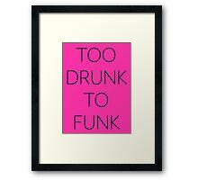 Too Drunk to Funk Framed Print