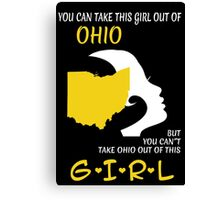 You Can Take This Girl Out Of Ohio But You Can't Take Ohio Out Of This Girl - Custom Tshirt Canvas Print