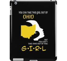 You Can Take This Girl Out Of Ohio But You Can't Take Ohio Out Of This Girl - Custom Tshirt iPad Case/Skin