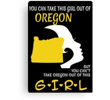 You Can Take This Girl Out Of Oregon But You Can't Take Oregon Out Of This Girl - Custom Tshirt Canvas Print