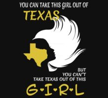 You Can Take This Girl Out Of Texas But You Can't Take Texas Out Of This Girl - Custom Tshirt by funnyshirts2015