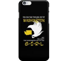 You Can Take This Girl Out Of Washington But You Can't Take Washington Out Of This Girl - Custom Tshirt iPhone Case/Skin