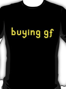 """buying gf"" t-shirt T-Shirt"